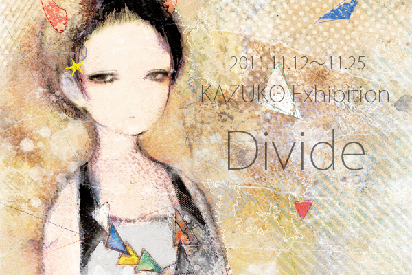 "KAZUKO Exhibition ""Divide"""